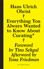 Hans Ulrich Obrist: Everything You Always Wanted to Know About Curating* But Were Afraid to Ask