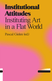 Institutional Attitudes Instituting Art in a Flat World