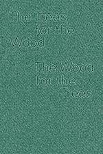 The Trees For The Wood The Wood For The Trees